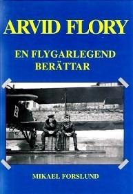 Arvid Flory, en flygarlegend berättar