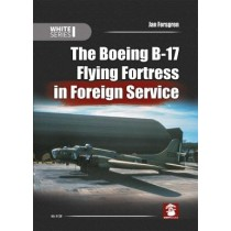 The Boeing B-17 Flying Fortress in Foreign Service .White Series - Jan Forsgren