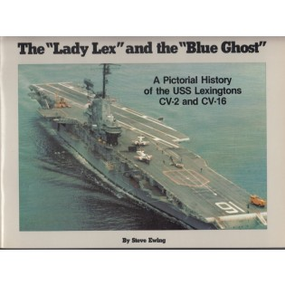 The Lady Lex and the Blue Ghost: A Pictorial History of the USS Lexingtons (CV-2 and CV-16)